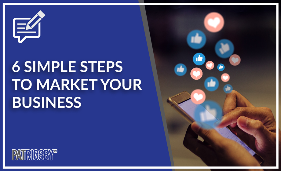 6 Simple Steps to Market Your Business